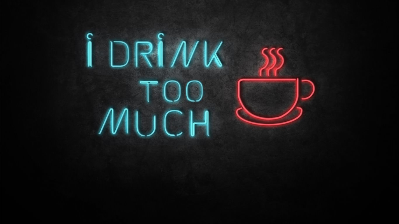 Drink Too Much Coffee Wallpaper