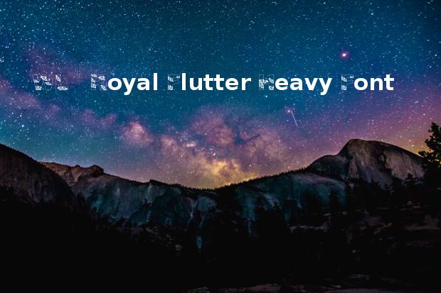 royal flutter font